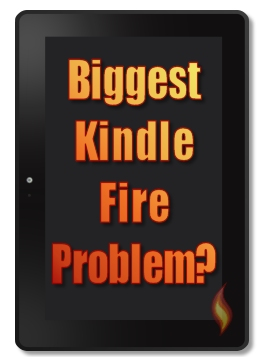 Biggest Kindle Fire Problem?