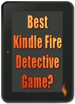 Best Kindle Fire Detective Mystery Game?