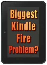 Biggest Kindle Fire Problems and the Solution